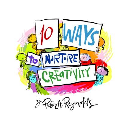 10 Ways to Nurture Creativity by Peter H. Reynolds