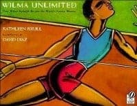 Wilma Unlimited How Wilma Rudolph Became the World's Fastest Woman by Kathleen Krull & David Diaz