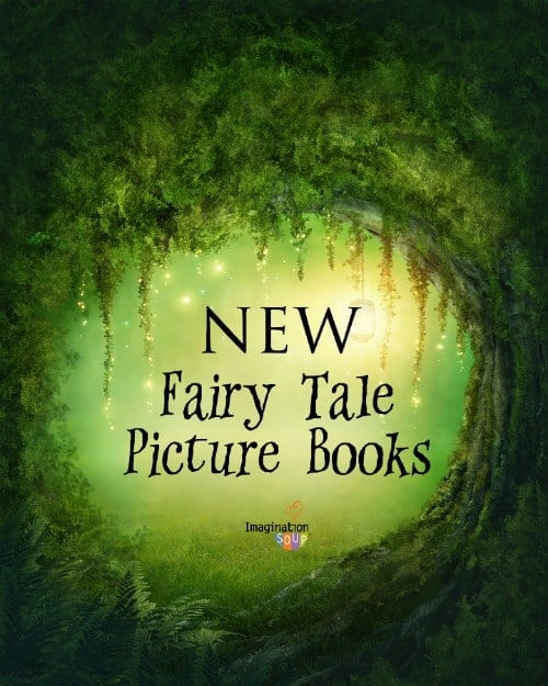 fairy tale picture books with their life lessons, heroes, heroines, magic, and unusual creatures.