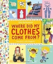 Where Did My Clothes Come From nonfiction books for 7 year olds