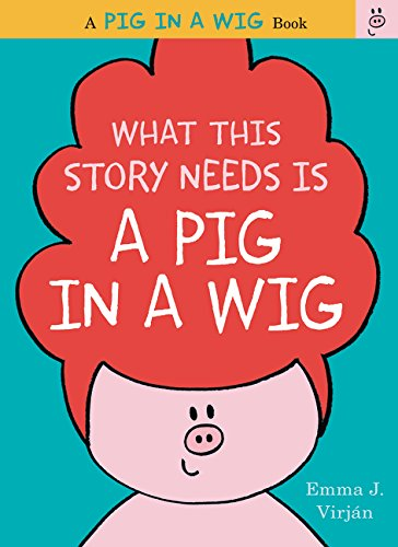 What This Story Needs is a Pig In a Wig book review