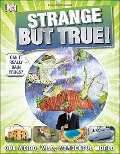 Strange But True! Our Weird, Wild, Wonderful World Nonfiction Books for 9 Year Olds