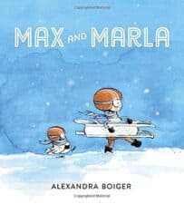 Max and Marla by Alexandra Boiger 25 Favorite Children's Books About Winter