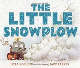 The Little Snowplow by Lora Koehler, illustrated by Jake Parker
