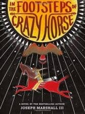 In the Footsteps of Crazy Horse Exciting New Chapter Books for 10 Year Olds