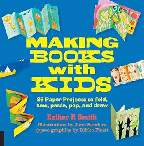 Making Books with Kids- 25 Paper Projects to Fold, Sew, Paste, Pop, and Draw