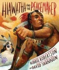 Hiawatha and the Peacemaker Exceptional Nonfiction Books for Kids