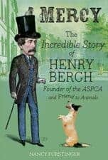 Mercy The Incredible Story of Henry Bergh Exceptional Nonfiction Books for Kids
