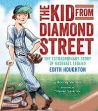 30 Biographies To Encourage a Growth Mindset The Kid From Diamond Street- The Extraordinary Story of Baseball Legend Edith Houghton