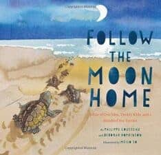 Nature Celebration With Earth Day Books Follow the Moon Home- A Tale of One Idea, Twenty Kids, and a Hundred Sea Turtles
