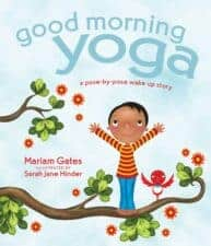 Good Morning Yoga A Pose-By-Pose Wake Up Story Yoga for Kids: Daily Practice, Books, Videos, Games