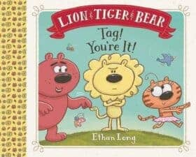 Lion & Tiger & Bear Tag! You're It! Latest Picture Books Starring Animal Characters