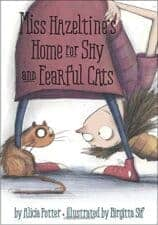 Miss Hazeltine's Home for Shy and Fearful Cats Pawsitively Catilicious Cat Books for Kids