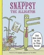 Snappsy The Alligator Did Not Ask to Be in This Book Latest Picture Books Starring Animal Characters
