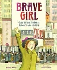 Brave Girl- Clara and the Shirtwaist Makers' Strike of 1909 children's book biographies for women's history month