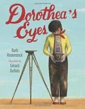 Dorothea's Eyes- Dorothea Lange children's book biographies for women's history month