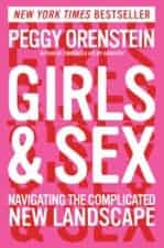 Review of Girls and Sex: Updated Sex Information and Education for Parents Girls and Sex Navigating the Complicated New Landscape