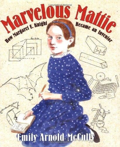 Marvelous Mattie- How Margaret E. Knight Became an Inventor 30 Biographies To Encourage a Growth Mindset