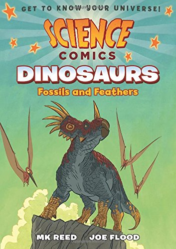 Science Comics Dinosaurs Fossils and Feathers New and Engaging Graphic Novels