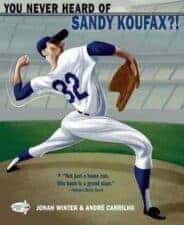 YOu NEver Heard of Sandy Koufax? New Children's Books about Baseball