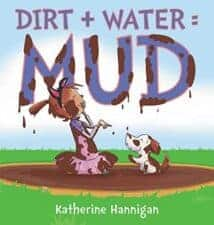 Dirt + Water = MUD Wonderful New Picture Books, Summer 2016