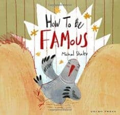 How to Be Famous Wonderful New Picture Books, Summer 2016