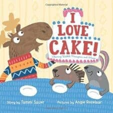 I love cake Wonderful New Picture Books, Summer 2016