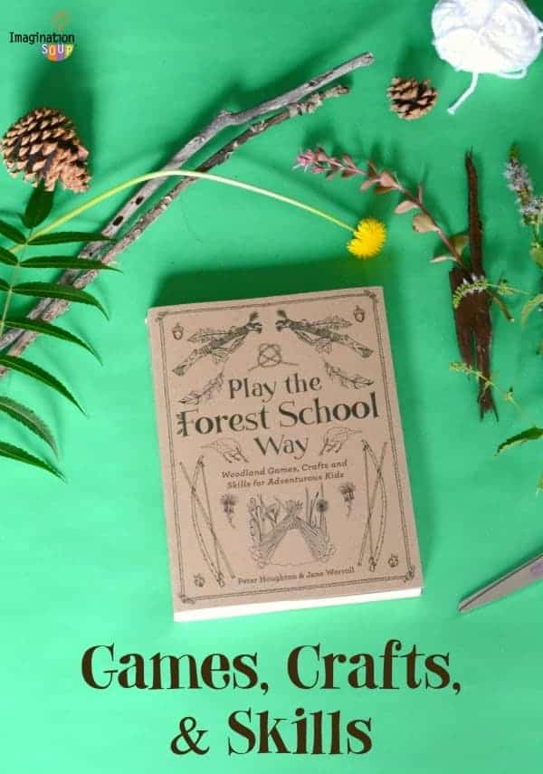 Play the Forest School Way Games, Crafts and Skills for Adventurous Kids