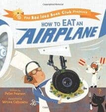 The Bad Ideas Book Club How to Eat an Airplane Wonderful New Picture Books, Summer 2016