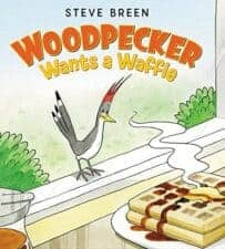 Wonderful New Picture Books, Summer 2016 Woodpecker Wants a Waffle