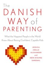 The Danish Way of Parenting- What the Happiest People in the World Know About Raising Confident, Capable Kids