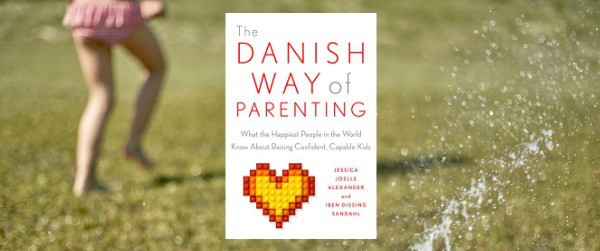 The Danish Way of Parenting results in happy, confident kids book review