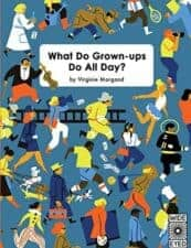 what do grown ups do all day Must-Read NonFiction for Kids