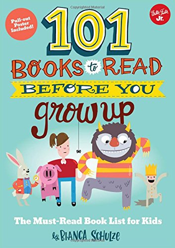 101 Books to Read Before You Grow Up by Bianca Shulze