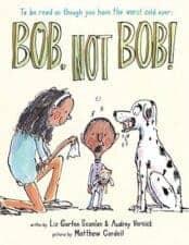 Bob, Not Bob! by Liz Garton Scanlon & Audrey Vernick 10 NEW Funny Picture Books Books