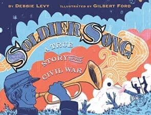 Soldier Song A True Story of the Civil War New for 2017! Non Fiction Books for Kids