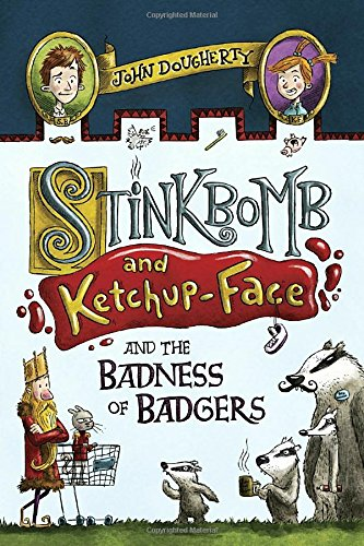 Stinkbomb and Ketchup-Face and the Badness of Badgers - Funny Books for Kids