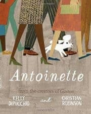 Antoinette by Kelly DiPucchio Picture Books About Being True to Yourself