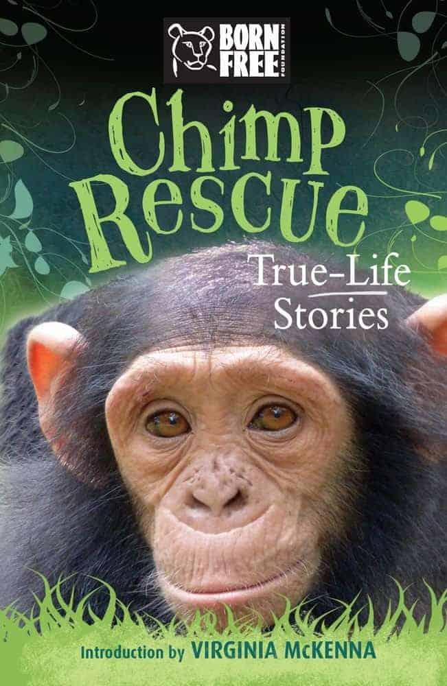 Chimp Rescue- True Life Stories (Born Free) Captivating True Life Stories of Wild Animal Rescues