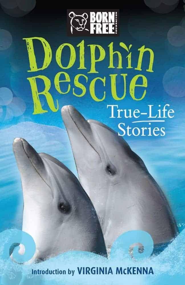 Dolphin Rescue True Life Stories Born Free Captivating True Life Stories of Wild Animal Rescues