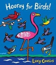 Hooray for Birds by Lucy Cousins Spring Books for Kids About Nature and Animals