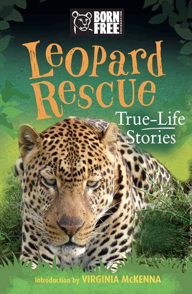 Leopard Rescue- True-Life Stories (Born Free Books) Captivating True Life Stories of Wild Animal Rescues
