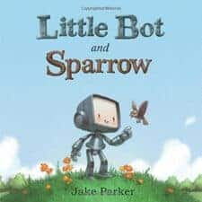 Little Bot and Sparrow by Jake Parker Books That Help Children Learn About Friendship