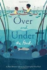 Over and Under the Pond by Kate Messner Picture Book About Habitats and Ecosystems