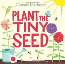 Plant the Tiny Seed by Christie Matheson New Spring Books for Kids About Nature and Animals