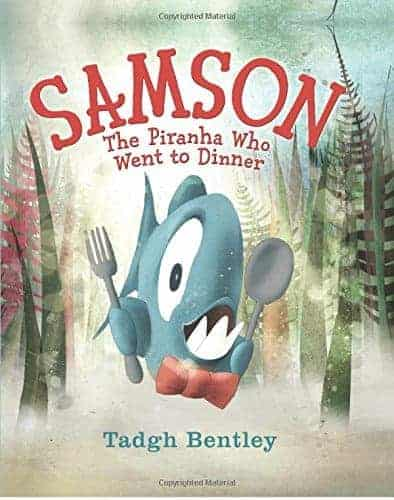 Samson The Piranha Who Went to Dinner by Tadgh Bentley Picture Books About Being True to Yourself