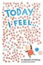 Today I Feel An Alphabet of Feelings New Stories for the Readers on Your Lap