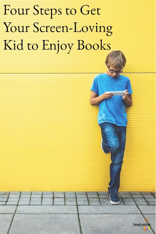 Four Steps to Get Your Screen-Loving Kid to Enjoy Books