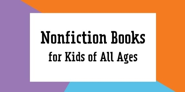 nonfiction books for kids of all ages (